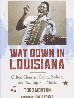 "Todd Mouton's new book, ""Way Down in Louisiana,"" profiles Grammy winner Clifton Chenier and more."
