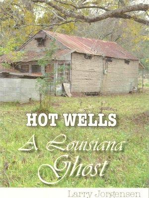 """Hot Wells: A Louisiana Ghost"" by Larry Jorgensen"