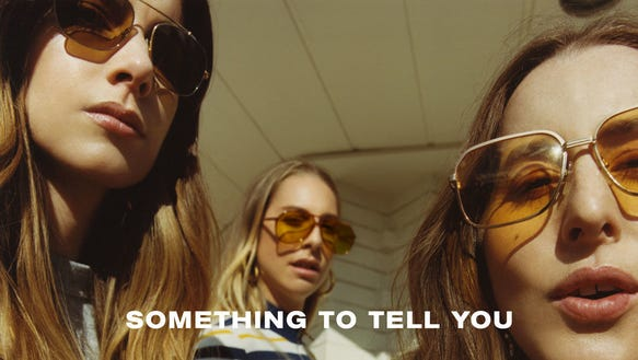 """Something to Tell You"" by Haim."
