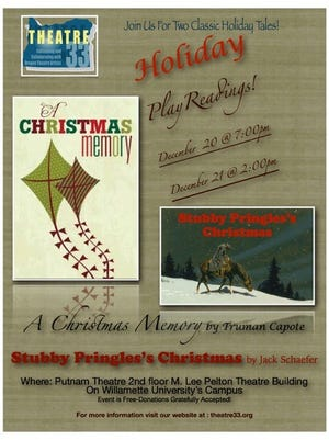 """Theatre 33 will present staged readings of new plays adapted from Truman Capote's """"A Christmas Memory"""" and Jack Schaefer's """"Stubby Pringle's Christmas"""" at 7 p.m Dec. 20 and 2 p.m. Dec. 21 in the Putnam Theatre, Willamette University."""