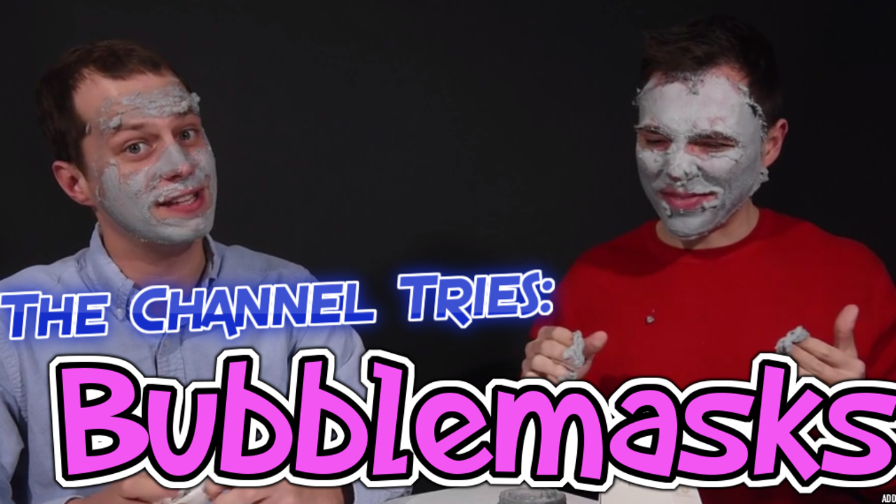 The Channel tries bubblemasks, so you don't have to.
