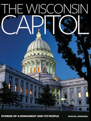 """""""The Wisconsin Capitol: Stories of a Monument and Its People,"""" by Michael Edmonds"""
