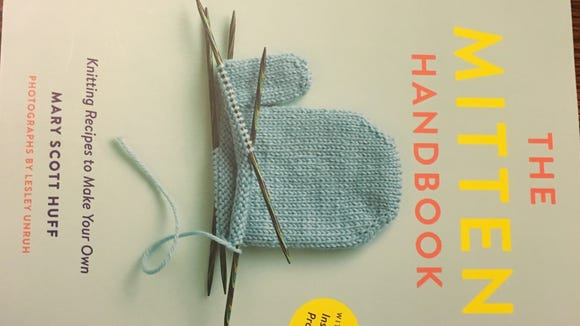 """Mary Scott Huff's new book, """"The Mitten Handbook,"""" is comprehensive, inspiring and fun. It belongs in every serious knitter's library."""