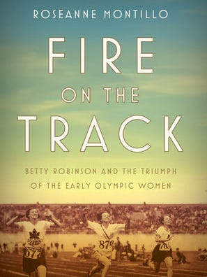 """Fire on the Track: Betty """"Robinson and the Triumph of the Early Olympic Women"""" by Roseanne Montillo"""