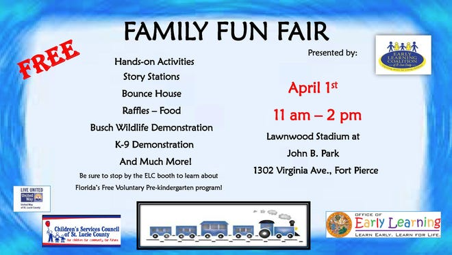The Early Learning Coalition of St. Lucie County's 11th Annual Family Fun Fair is Saturday, April 1 from 11 a.m. to 2 p.m. at John B. Park/Lawnwood Stadium in Fort Pierce.