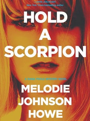 Hold a Scorpion. By Melodie Johnson Howe. Pegasus Books. 240 pages. $25.95.