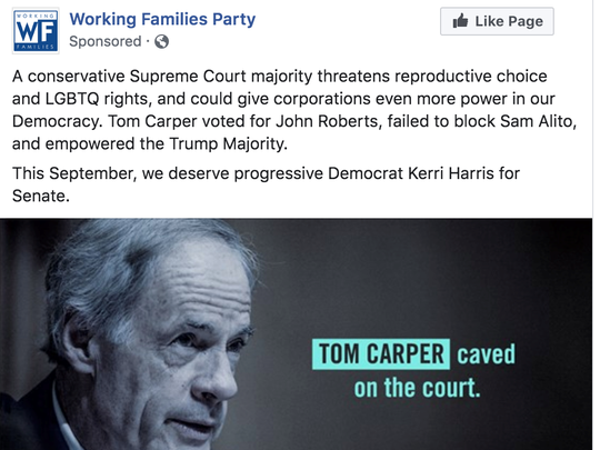 The Working Families Party will begin running Facebook ads on behalf of Democrat U.S. Senate candidate Kerri Harris Thursday that attack incumbent Tom Carper for his voting record on U.S. Supreme Court nominees.