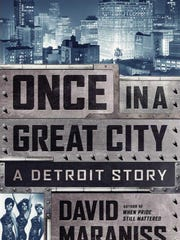 """Once in a Great City: A Detroit Story,"" David Maraniss, Simon and Schuster"
