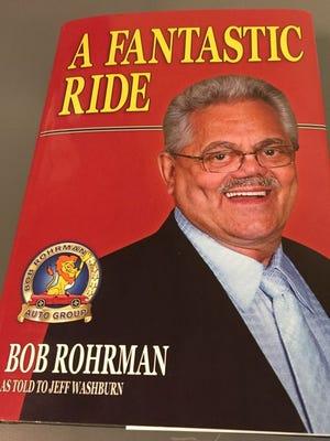 """""""A Fantastic Ride"""" is auto dealer Bob Rohrman's autobiography."""