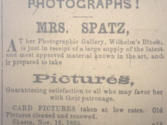 This advertisement for Mrs. Spatz Photograph Gallery in Shasta City first appeared in the Shasta Courier on November 18, 1865. The above advertisement is from that newspaper and its dated, Saturday, November 25, 1865. Courtesy of Shasta Historical Society.