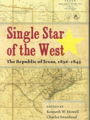 """""""Single Star of the West: The Republic of Texas, 1836-1845"""""""