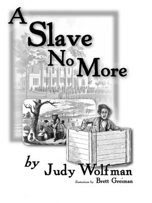 """""""A Slave No More,"""" by Judy Wolfman of York is now available."""