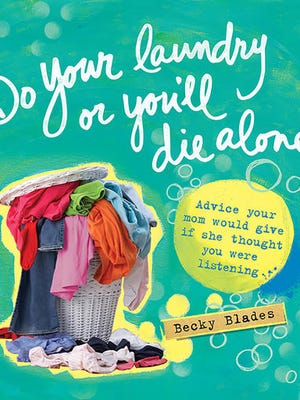 """This book cover image provided by Sourcebooks shows """"Do Your Laundry or You'll Die Alone,"""" by Becky Blades. Blades wrote her oldest daughter a letter after she left home for college offering all the advice and words of wisdom she wished she had dispensed beforehand. Her daughter had some advice of her own: turn the letter into a book. Blades did just that and the result is this nifty, gifty little book out in April."""