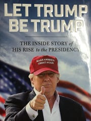 "Cover of ""Let Trump Be Trump: The Inside Story of His Rise to the Presidency"" by Corey R. Lewandowski and David N. Bossie."