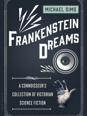 """""""Frankenstein Dreams: A Connoisseur's Collection of Victorian Science Fiction"""" explores the roots of science fiction from a time before the term had even been coined."""