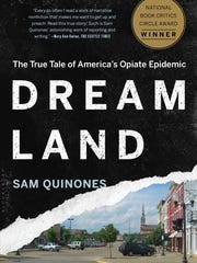 "Sam Quinones' third book is ""Dreamland: The True Tale of America's Opiate Epidemic."""