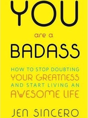 """""""You Are a Badass: How to Stop Doubting Your Greatness and Start Living an Awesome Life,"""" Jen Sincero"""