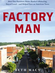 """This book cover image released by Little, Brown and Company shows """"Factory Man: How One Furniture Maker Battled Offshoring, Stayed Local - and Helped Save an American Town,"""" by Beth Macy."""