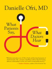 """""""What Patients Say, What Doctors Hear"""" by Danielle Ofri, MD."""