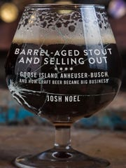 Barrel-Aged Stout and Selling Out: Goose Island, Anheuser-Busch, and How Craft Beer Became Big Business. By Josh Noel. Chicago Review Press.
