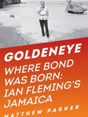 """""""Goldeneye: Where Bond was Born: Ian Fleming's Jamaica"""" by Matthew Parker gives a warts-and-all view of the writer. (AP Photo/Pegasus Books)"""
