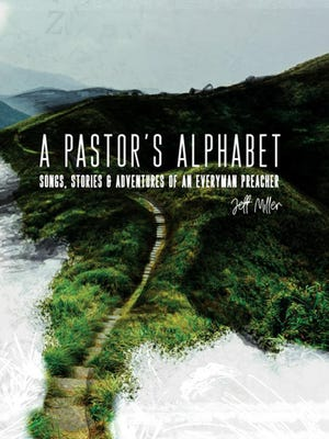 """""""A Pastor's Alphabet,"""" written by Jeff Miller, is a devotional of sorts with 103 alphabetical entries on different faith topics using stories, poetry and prose."""