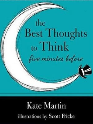 """""""The Best Thoughts to Think Five Minutes Before"""" by Kate Martin."""