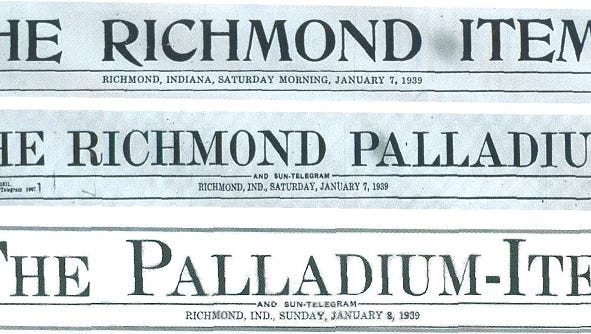 The Richmond Palladium first appeared in 1831, when the village of Richmond had a population of about a thousand. It last appeared on Jan. 7, 1939, the day before its historic merger with The Richmond Item, a separate newspaper that started in 1877.