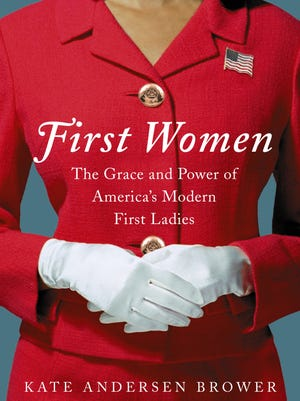 'First Women: The Grace and Power of America's Modern First Ladies' by Kate Andersen Brower