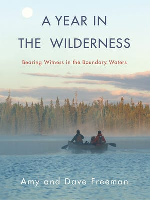 """""""A Year in the Wilderness: Bearing Witness in the Boundary Waters"""" by Amy and Dave Freeman"""