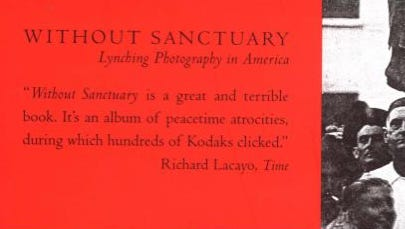 "The cover of ""Without Sanctuary,"" a 2000 book that anthologized photographs of lynching victims. The book and accompanying exhibits put lynching and lynching photography in the public consciousness in ways it had not been before."