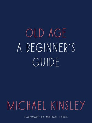 'Old Age: A Beginner's Guide' by Michael Kinsley
