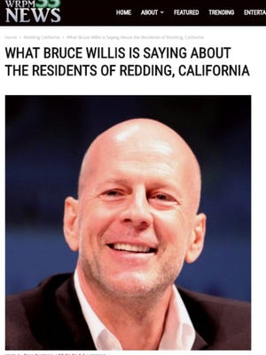 A fake, viral news story whipped up people on Facebook that Bruce Willis stopped in Redding when his car broken down.