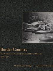 "Martha Greene Phillips' book, ""Border Country: The Northwoods Canoe Journals of Howard Greene 1906-1916."""