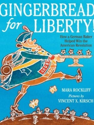 'Gingerbread for Liberty, How a German Baker Helped Win the American Revolution' by Mara Rockliff