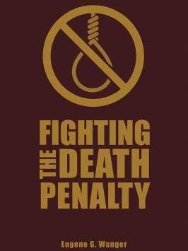 """""""Fighting the Death Penalty"""" by Lansing attorney Eugene G. Wanger"""
