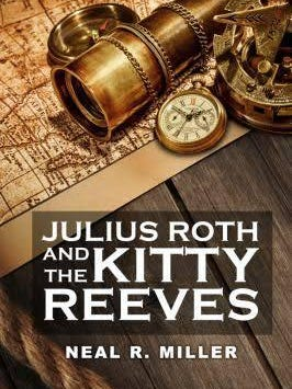 """""""Julius Roth and the Kitty Reeves"""" by veteran Grand Ledge journalist and publisher Neal R. Miller (Wynwidyn Press. $16.99)"""