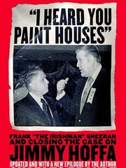 "Delaware author Charles Brandt's book ""I Heard You Paint Houses: Frank 'The Irishman' Sheeran and the Inside Story of the Mafia, the Teamsters, and the Last Ride of Jimmy Hoffa"" was released in 2004."