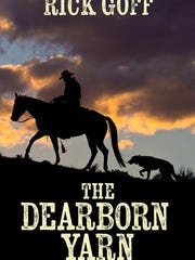 "In his late 80s, Rick Goff published his first novel, ""The Dearborn Yarn."""