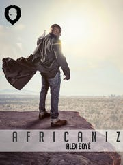 "Alex Boyé's album ""Africanized"" infuses pop music with African sounds."