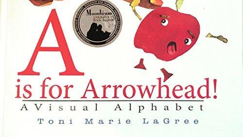 """""""Move Over Apple, A is for Arrowhead"""" by Toni Marie LaGree"""