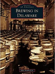 "John Medkeff Jr.'s new book, ""Brewing in Delaware,"" covers the history of beer-making in The First State. It will be released next month."