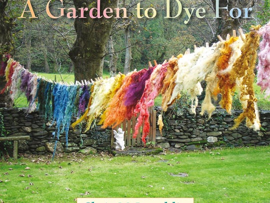 "This photo provided by St. Lynn's Press shows the cover of author, Chris McLaughlin's book, ""A Garden to Dye For."" Homegrown botanical dyes are in, part of today?s shift toward more natural and organic living. But you don?t need a degree in chemistry to create your own hues for scarves, sweaters or even Easter eggs. (AP Photo/St. Lynn's Press, Deborah Lee)"