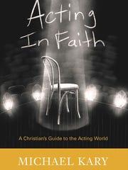 "Arizona actor Michael Kary's ""Acting in Faith"" is an"