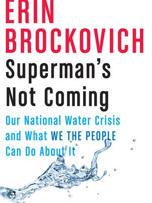 """""""Superman's Not Coming,"""" by Erin Brockovich is chockfull of science and not an easy read but it provides information on cleaning up your water supply."""