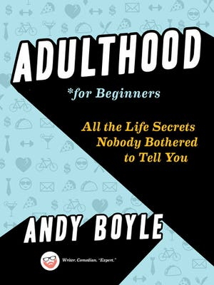 """This undated photo provided by Penguin Random House shows the cover of the book """"Adulthood for Beginners: All the Life Secrets Nobody Bothered to Tell You,"""" by Andy Boyle. The book offers witty advice for 20-somethings and the parents still trying to understand them."""