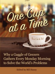 """Book cover, """"One Cup at a Time: Why a Gaggle of Geezers Gathers Every Monday Morning to Solve the World's Problems."""" It is edited by Bill Haney"""