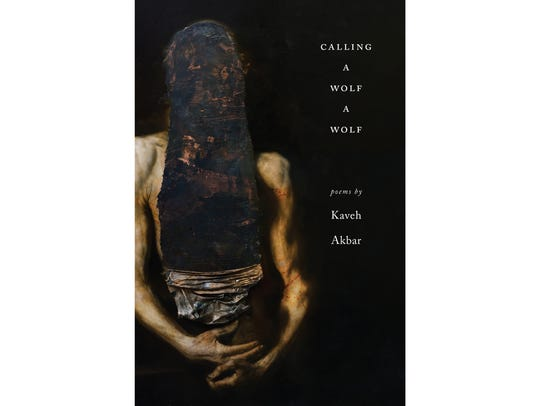 """Calling a Wolf a Wolf: Poems by Kaveh Akbar"""