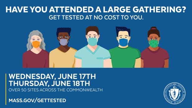 Massachusetts officials are urging anyone who recently participated in a large gathering, whether or not they have symptoms, to get tested for the coronavirus on June 17 or June 18 at one of more than 50 testing sites throughout the state.