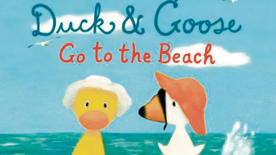 """Duck & Goose Go to the Beach,"" by Tad Hills."